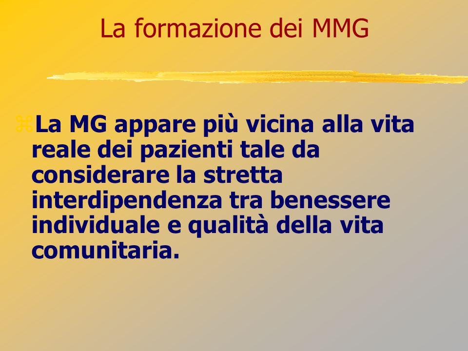 La formazione dei MMG La MG appare più vicina alla vita reale dei pazienti tale da considerare la stretta interdipendenza tra benessere individuale e