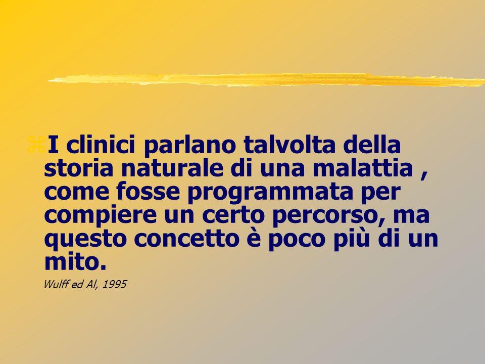 I clinici parlano talvolta della storia naturale di una malattia, come fosse programmata per compiere un certo percorso, ma questo concetto è poco più