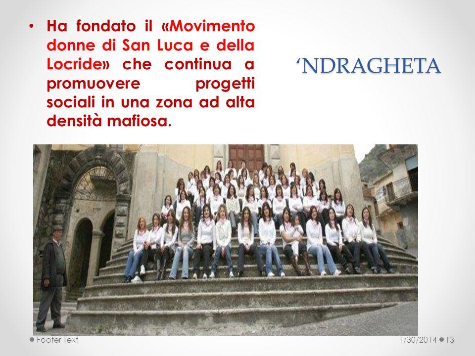 NDRAGHETA Ha fondato il «Movimento donne di San Luca e della Locride» che continua a promuovere progetti sociali in una zona ad alta densità mafiosa.