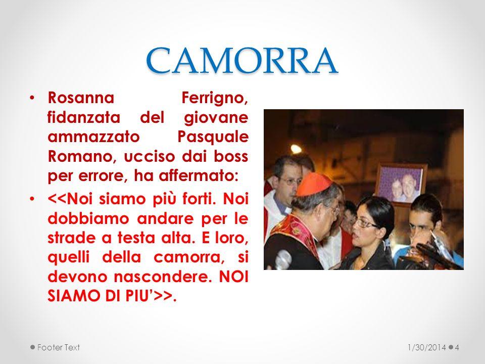CAMORRA Rosanna Ferrigno, fidanzata del giovane ammazzato Pasquale Romano, ucciso dai boss per errore, ha affermato: >. 1/30/2014Footer Text4