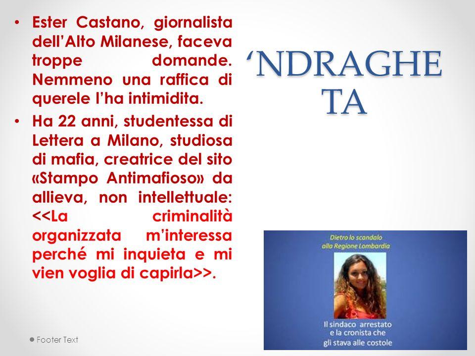NDRAGHE TA Ester Castano, giornalista dellAlto Milanese, faceva troppe domande. Nemmeno una raffica di querele lha intimidita. Ha 22 anni, studentessa