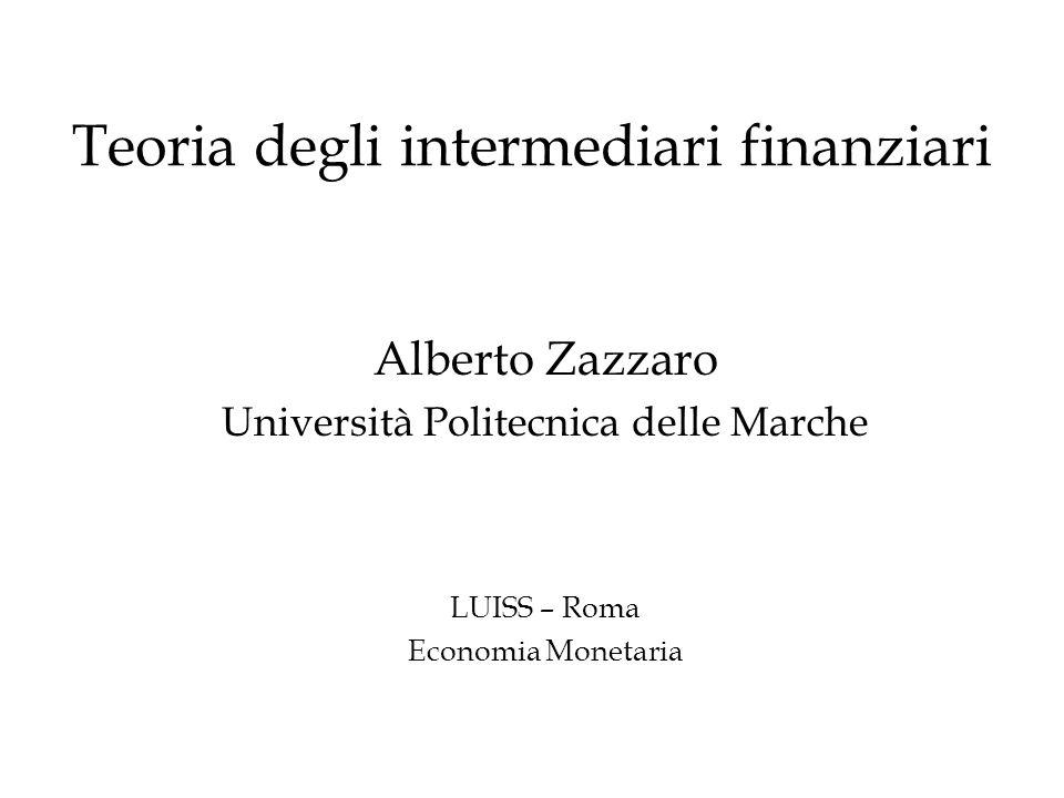 Teoria degli intermediari finanziari Alberto Zazzaro Università Politecnica delle Marche LUISS – Roma Economia Monetaria