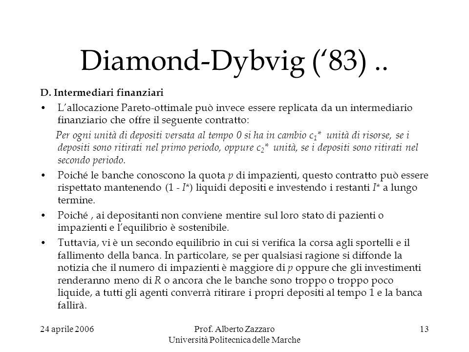 24 aprile 2006Prof. Alberto Zazzaro Università Politecnica delle Marche 13 Diamond-Dybvig (83).. D. Intermediari finanziari Lallocazione Pareto-ottima
