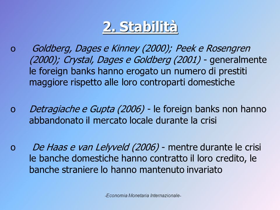 2. Stabilità o Goldberg, Dages e Kinney (2000); Peek e Rosengren (2000); Crystal, Dages e Goldberg (2001) - generalmente le foreign banks hanno erogat