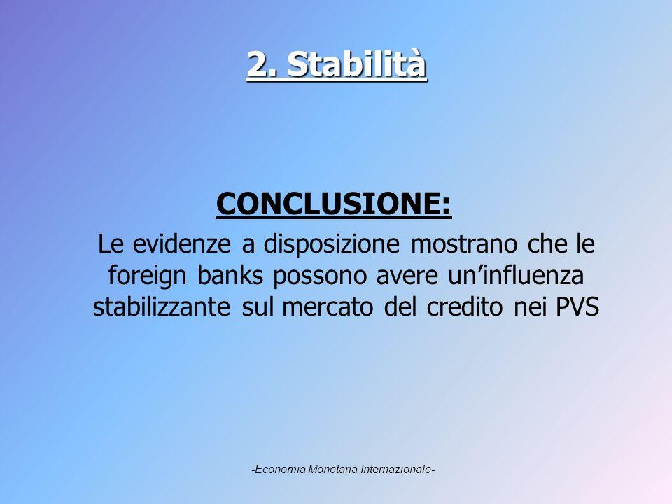 2. Stabilità CONCLUSIONE: Le evidenze a disposizione mostrano che le foreign banks possono avere uninfluenza stabilizzante sul mercato del credito nei