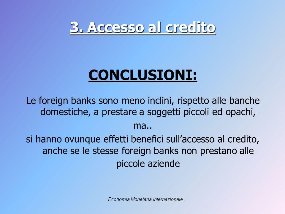3. Accesso al credito CONCLUSIONI: Le foreign banks sono meno inclini, rispetto alle banche domestiche, a prestare a soggetti piccoli ed opachi, ma..