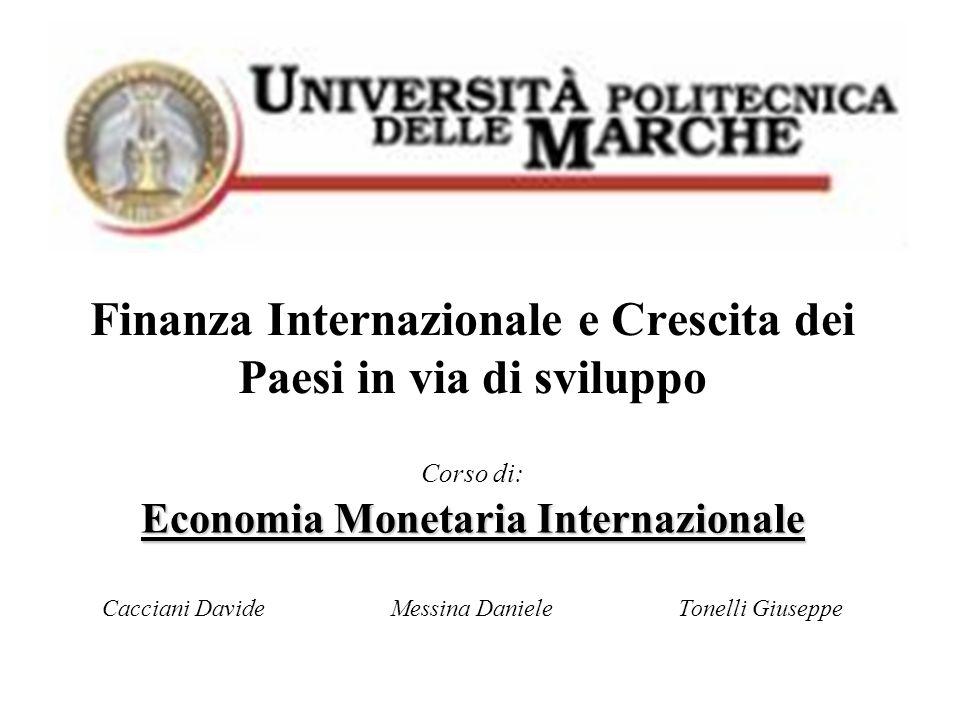 Finanza Internazionale e Crescita dei Paesi in via di sviluppo Corso di: Economia Monetaria Internazionale Cacciani DavideMessina DanieleTonelli Giuse