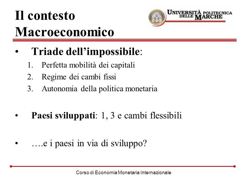 Corso di Economia Monetaria Internazionale Il contesto Macroeconomico Triade dellimpossibile: 1.Perfetta mobilità dei capitali 2.Regime dei cambi fiss