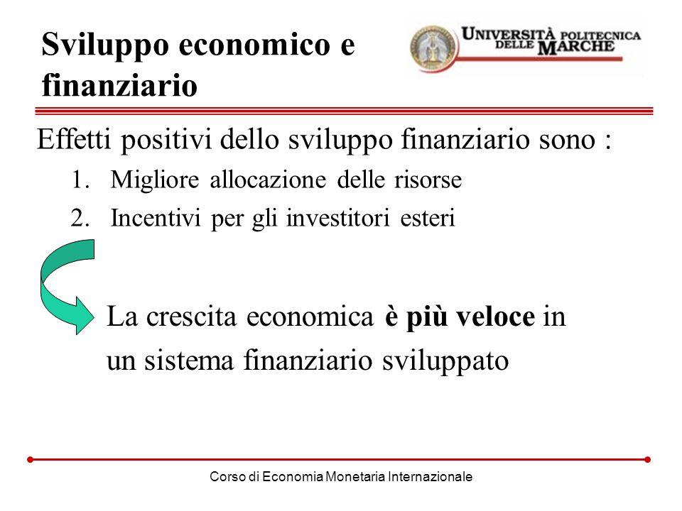 Corso di Economia Monetaria Internazionale Sviluppo economico e finanziario Effetti positivi dello sviluppo finanziario sono : 1.Migliore allocazione