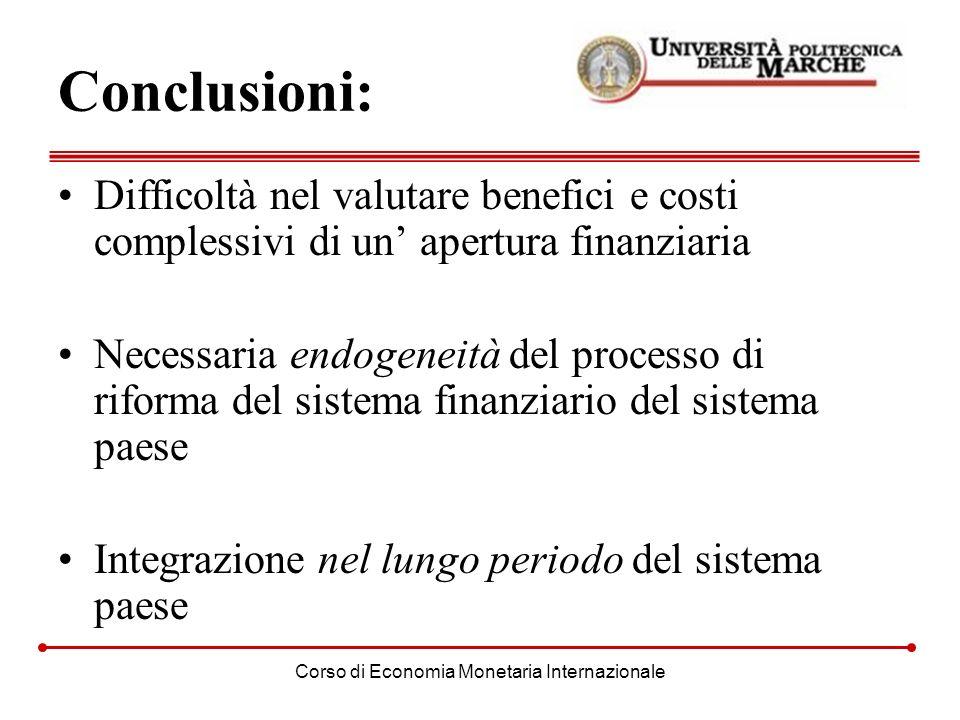 Corso di Economia Monetaria Internazionale Conclusioni: Difficoltà nel valutare benefici e costi complessivi di un apertura finanziaria Necessaria end