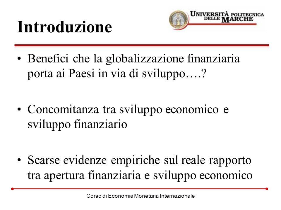 Corso di Economia Monetaria Internazionale Introduzione Benefici che la globalizzazione finanziaria porta ai Paesi in via di sviluppo….? Concomitanza