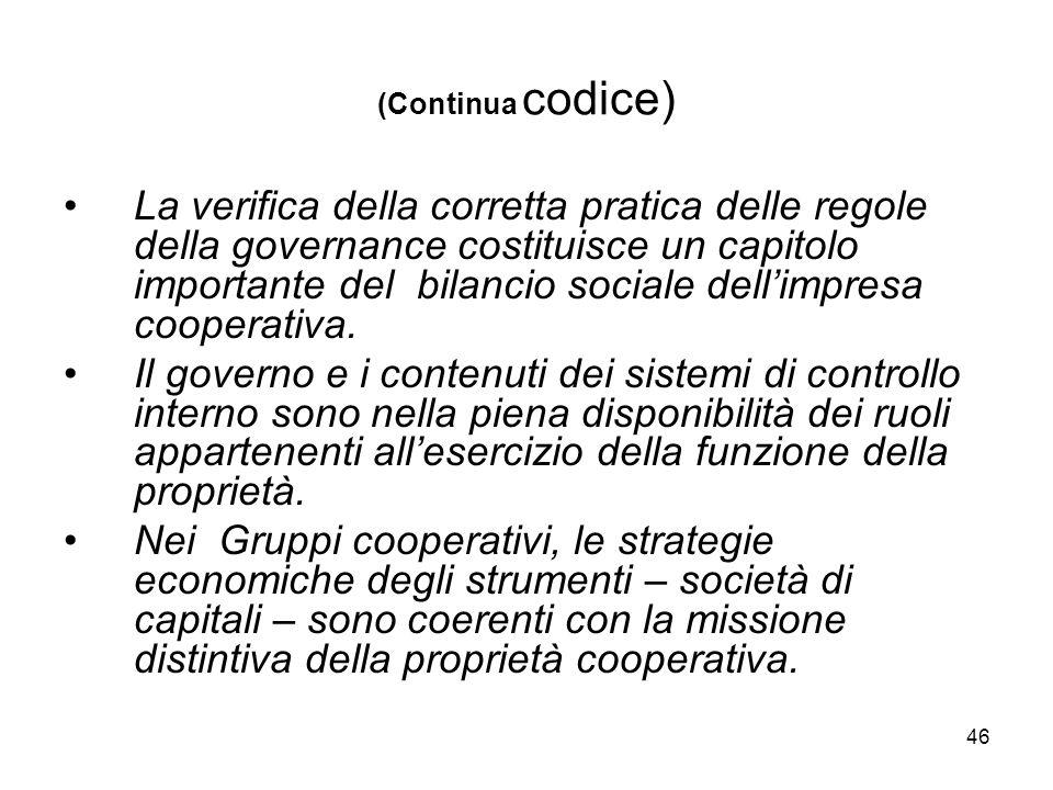 46 (Continua codice) La verifica della corretta pratica delle regole della governance costituisce un capitolo importante del bilancio sociale dellimpresa cooperativa.