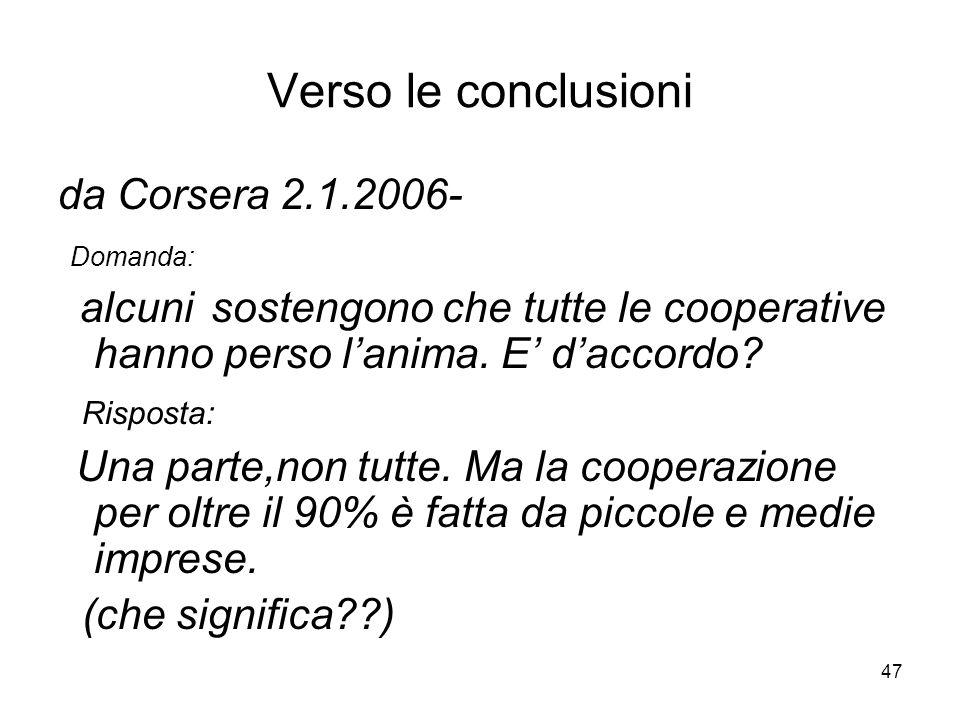 47 Verso le conclusioni da Corsera 2.1.2006- Domanda: alcuni sostengono che tutte le cooperative hanno perso lanima.
