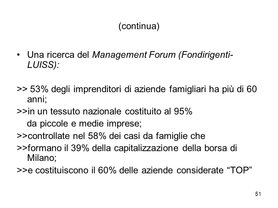 51 (continua) Una ricerca del Management Forum (Fondirigenti- LUISS): >> 53% degli imprenditori di aziende famigliari ha più di 60 anni; >>in un tessu
