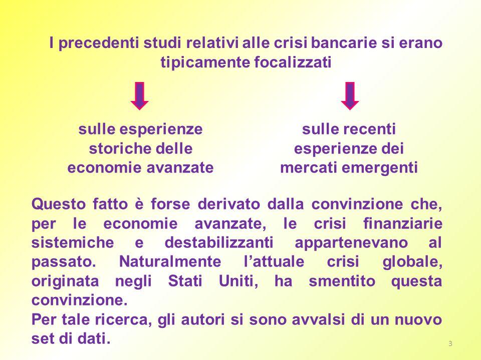 3 I precedenti studi relativi alle crisi bancarie si erano tipicamente focalizzati sulle esperienze storiche delle economie avanzate sulle recenti esp