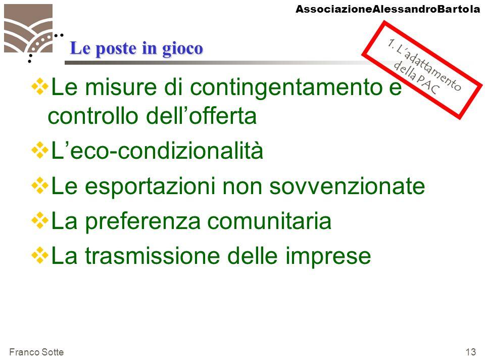 AssociazioneAlessandroBartola Franco Sotte 13 Le poste in gioco Le misure di contingentamento e controllo dellofferta Leco-condizionalità Le esportazi