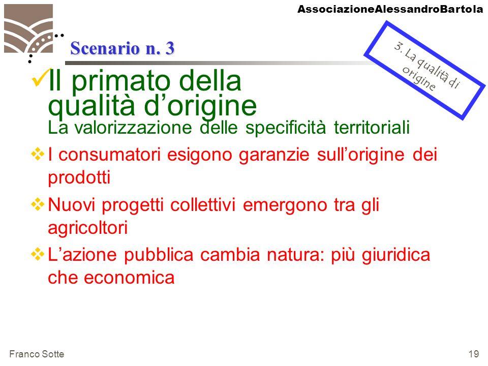 AssociazioneAlessandroBartola Franco Sotte 19 Scenario n. 3 Il primato della qualità dorigine La valorizzazione delle specificità territoriali I consu