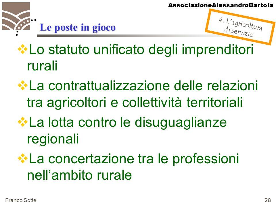 AssociazioneAlessandroBartola Franco Sotte 28 Le poste in gioco Lo statuto unificato degli imprenditori rurali La contrattualizzazione delle relazioni