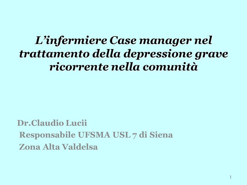 1 Linfermiere Case manager nel trattamento della depressione grave ricorrente nella comunità Dr.Claudio Lucii Responsabile UFSMA USL 7 di Siena Zona A