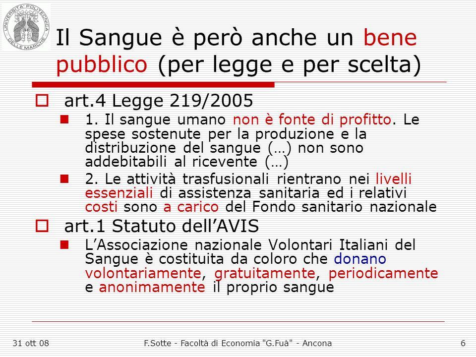 31 ott 08F.Sotte - Facoltà di Economia G.Fuà - Ancona6 Il Sangue è però anche un bene pubblico (per legge e per scelta) art.4 Legge 219/2005 1.