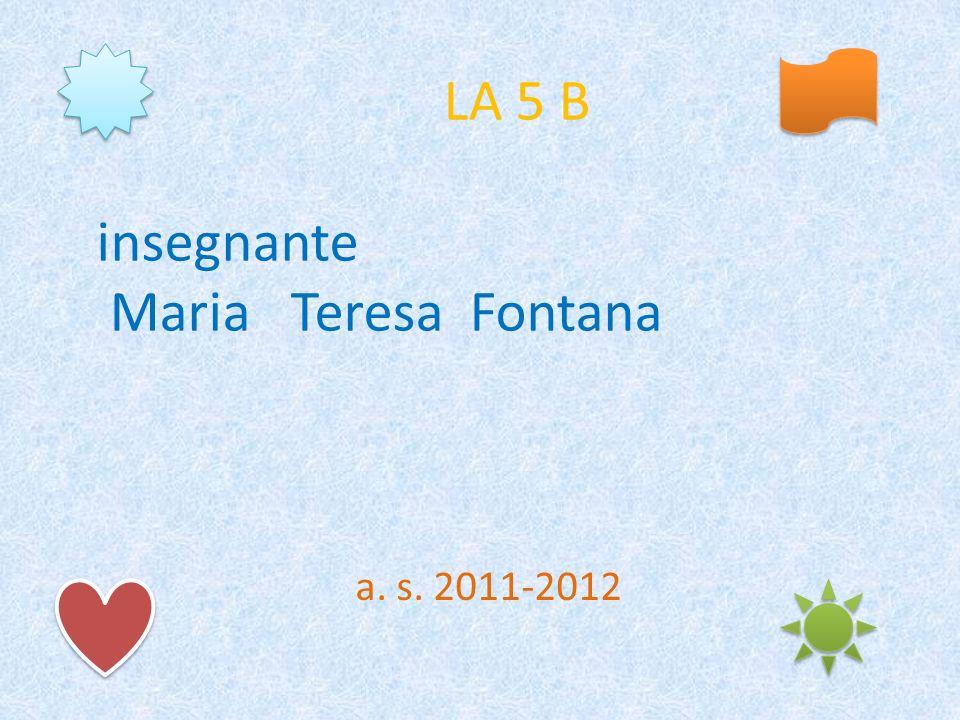 LA 5 B insegnante Maria Teresa Fontana a. s. 2011-2012