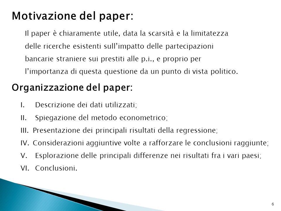Motivazione del paper: Il paper è chiaramente utile, data la scarsità e la limitatezza delle ricerche esistenti sullimpatto delle partecipazioni bancarie straniere sui prestiti alle p.i., e proprio per limportanza di questa questione da un punto di vista politico.