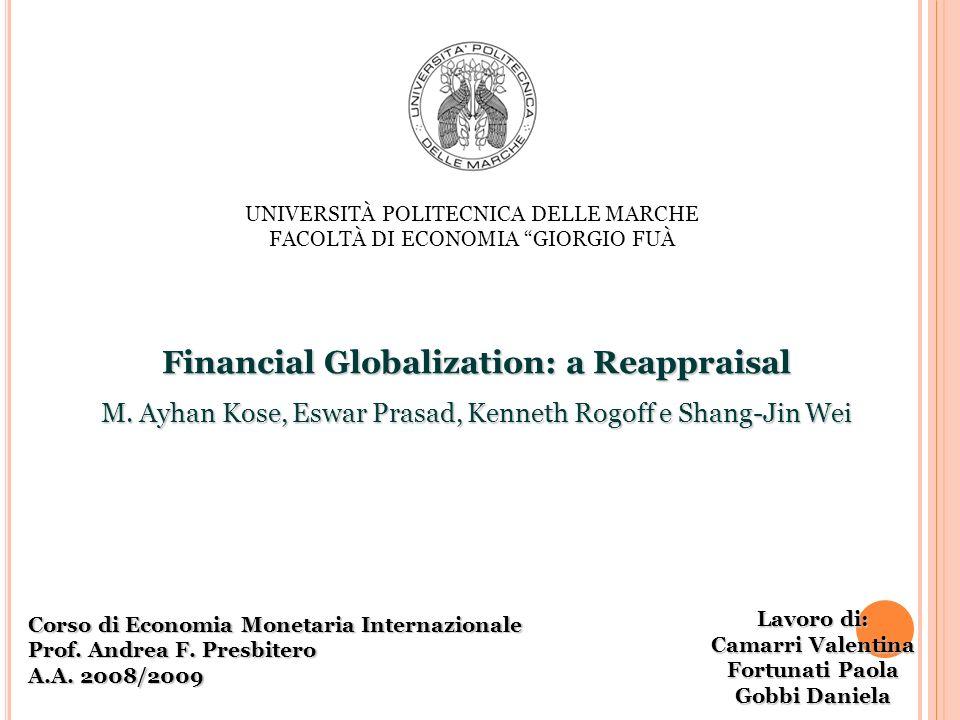 UNIVERSITÀ POLITECNICA DELLE MARCHE FACOLTÀ DI ECONOMIA GIORGIO FUÀ Financial Globalization: a Reappraisal M. Ayhan Kose, Eswar Prasad, Kenneth Rogoff