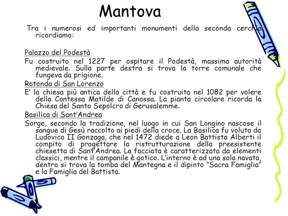 Mantova Tra i numerosi ed importanti monumenti della seconda cerchia ricordiamo: Palazzo del Podestà Fu costruito nel 1227 per ospitare il Podestà, ma