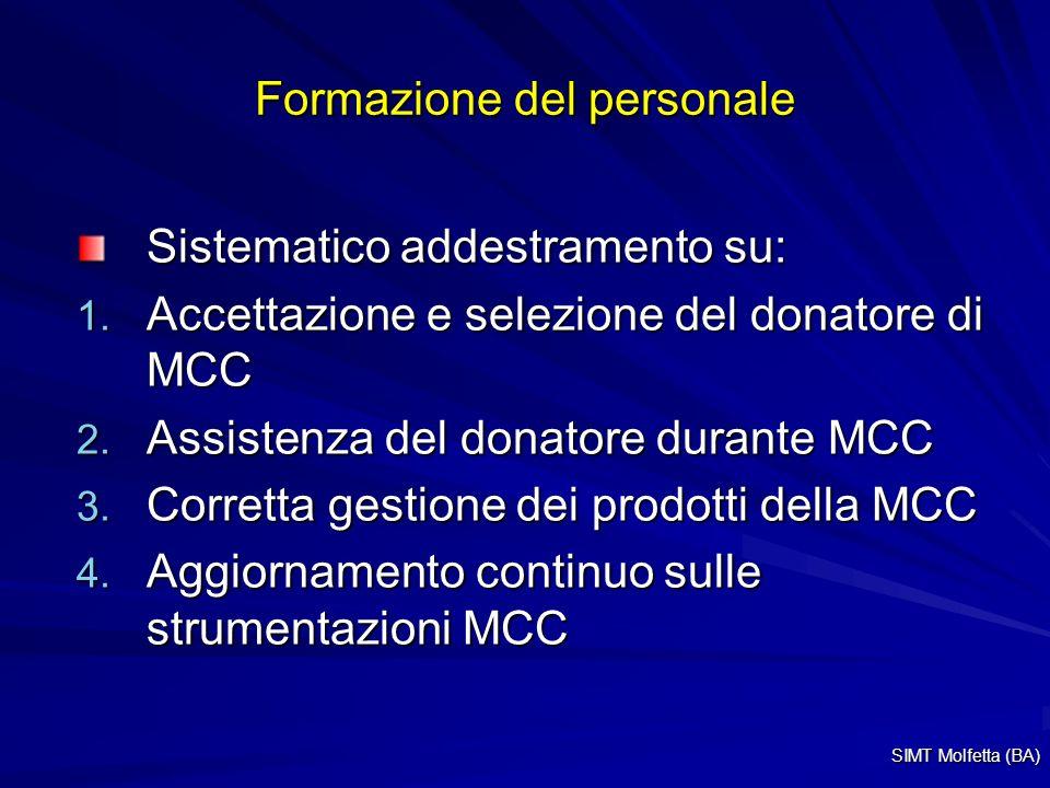 Formazione del personale Sistematico addestramento su: 1. Accettazione e selezione del donatore di MCC 2. Assistenza del donatore durante MCC 3. Corre
