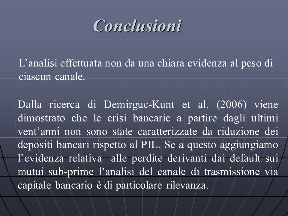 Lanalisi effettuata non da una chiara evidenza al peso di ciascun canale. Dalla ricerca di Demirguc-Kunt et al. (2006) viene dimostrato che le crisi b