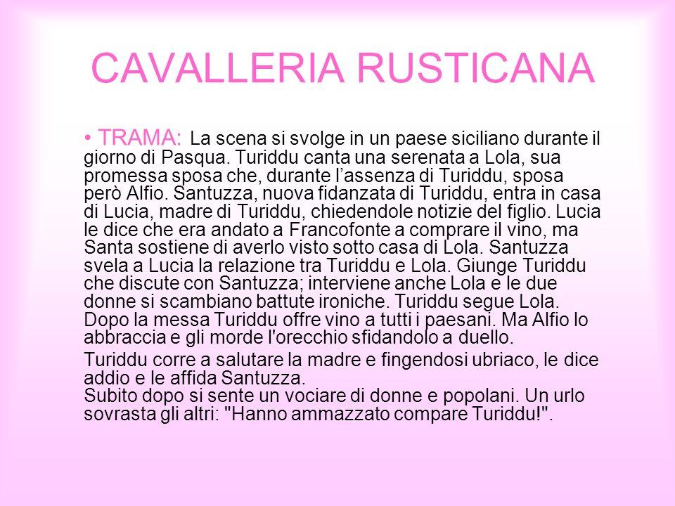 CAVALLERIA RUSTICANA TRAMA: La scena si svolge in un paese siciliano durante il giorno di Pasqua. Turiddu canta una serenata a Lola, sua promessa spos