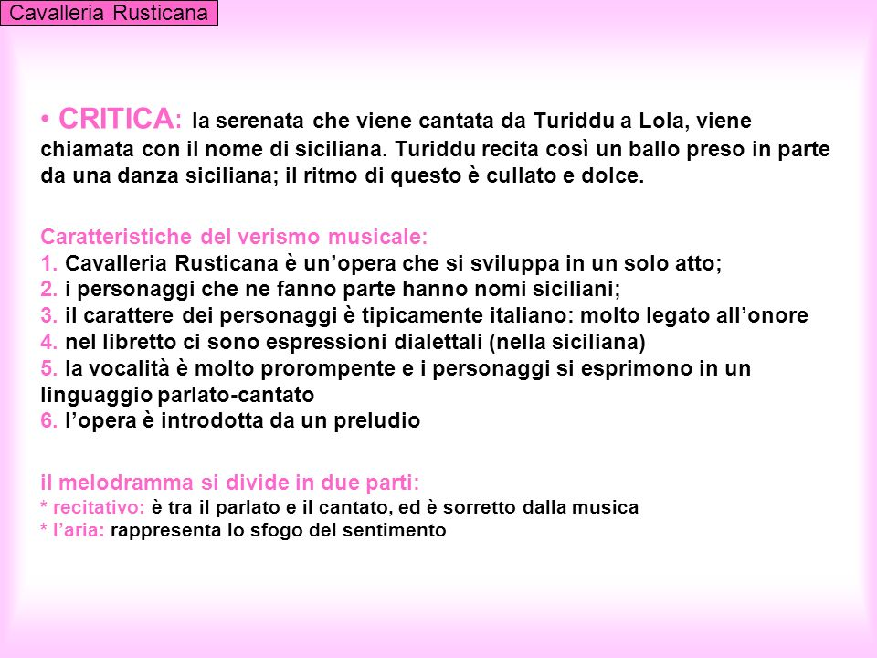 CRITICA : la serenata che viene cantata da Turiddu a Lola, viene chiamata con il nome di siciliana. Turiddu recita così un ballo preso in parte da una