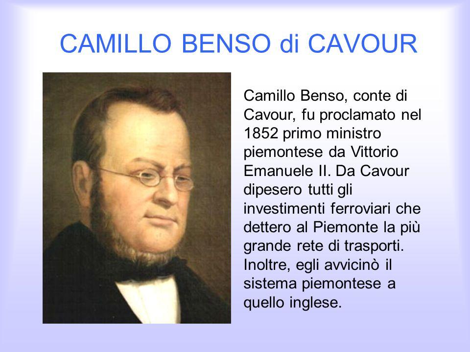 CAMILLO BENSO di CAVOUR Camillo Benso, conte di Cavour, fu proclamato nel 1852 primo ministro piemontese da Vittorio Emanuele II. Da Cavour dipesero t
