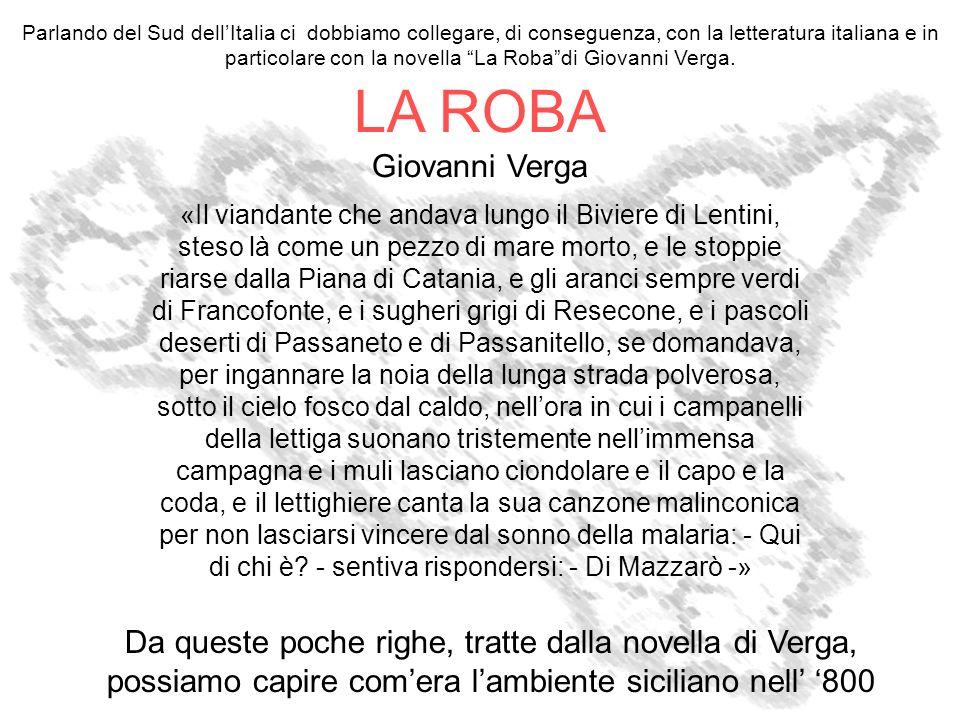 LA ROBA Giovanni Verga «Il viandante che andava lungo il Biviere di Lentini, steso là come un pezzo di mare morto, e le stoppie riarse dalla Piana di