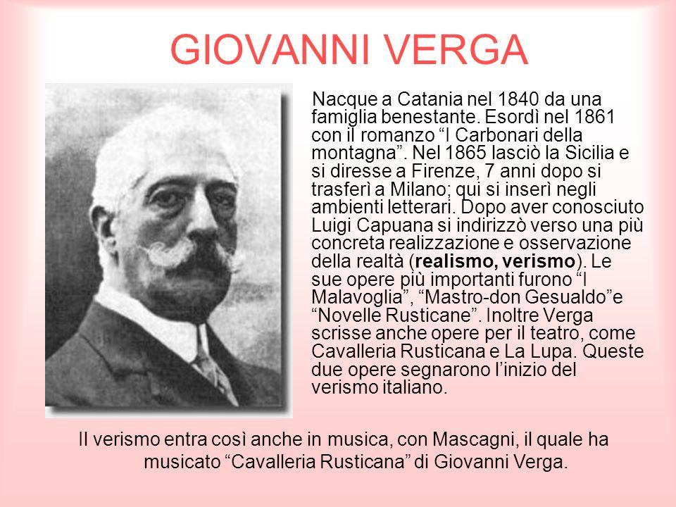 GIOVANNI VERGA Nacque a Catania nel 1840 da una famiglia benestante. Esordì nel 1861 con il romanzo I Carbonari della montagna. Nel 1865 lasciò la Sic
