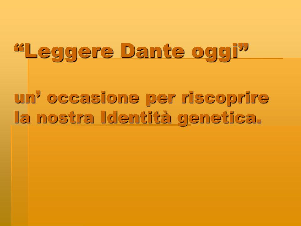 Leggere Dante oggi un occasione per riscoprire la nostra Identità genetica.