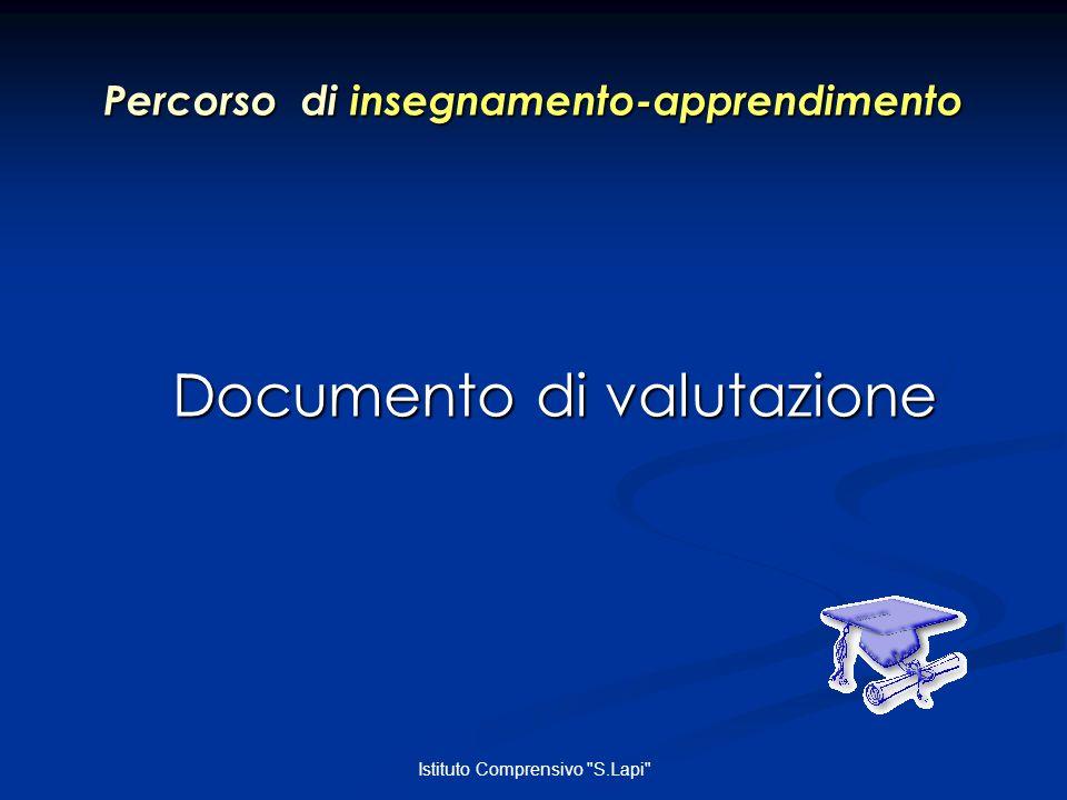 Istituto Comprensivo S.Lapi Percorso di insegnamento-apprendimento Documento di valutazione