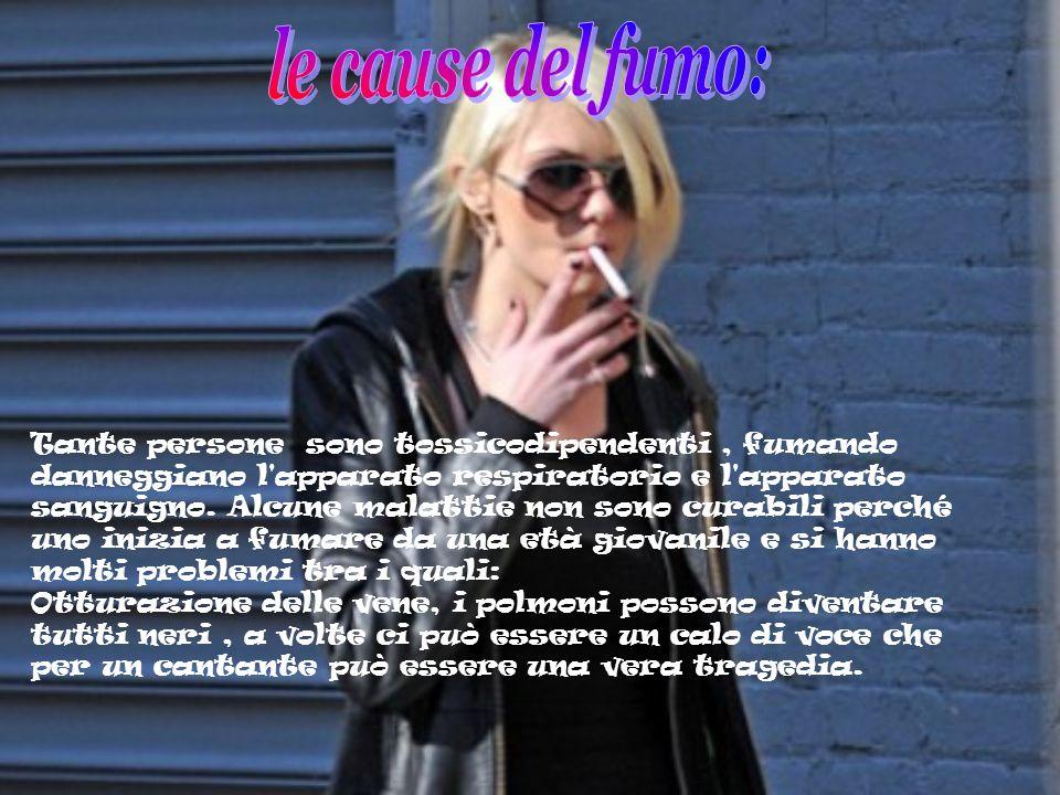 Tante persone sono tossicodipendenti, fumando danneggiano l apparato respiratorio e l apparato sanguigno.