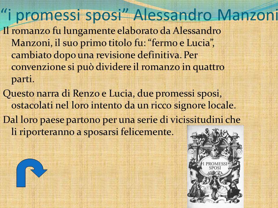 i promessi sposi Alessandro Manzoni Il romanzo fu lungamente elaborato da Alessandro Manzoni, il suo primo titolo fu: fermo e Lucia, cambiato dopo una