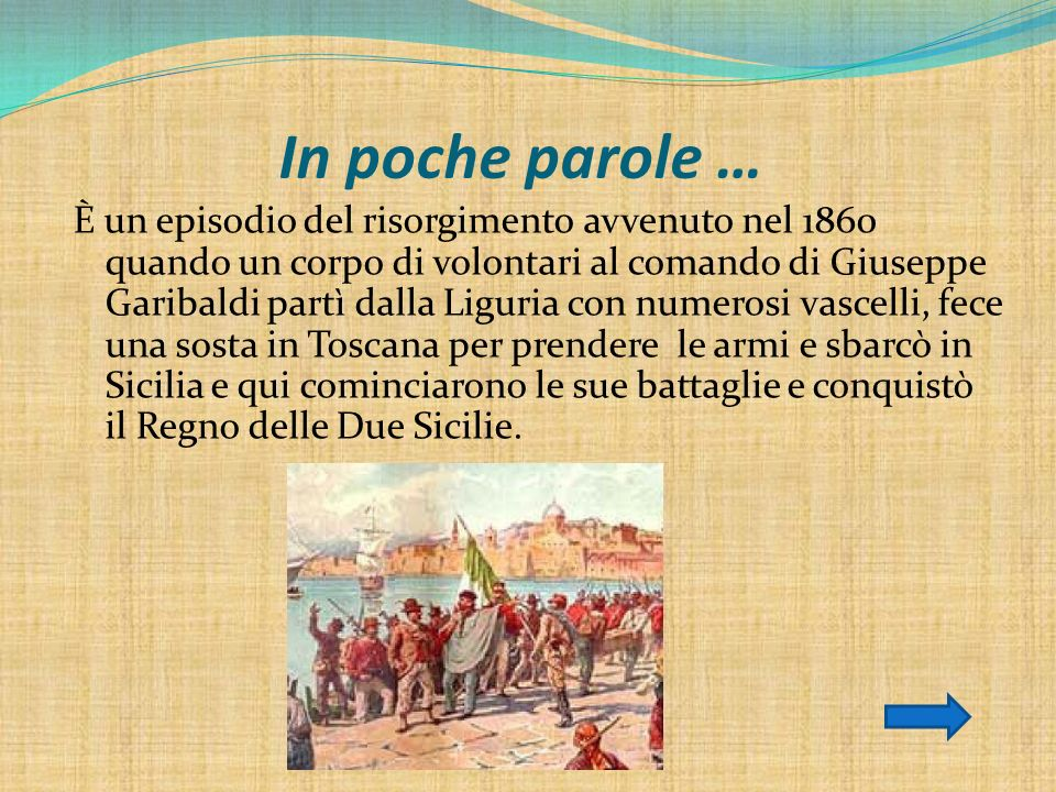 In poche parole … È un episodio del risorgimento avvenuto nel 1860 quando un corpo di volontari al comando di Giuseppe Garibaldi partì dalla Liguria c