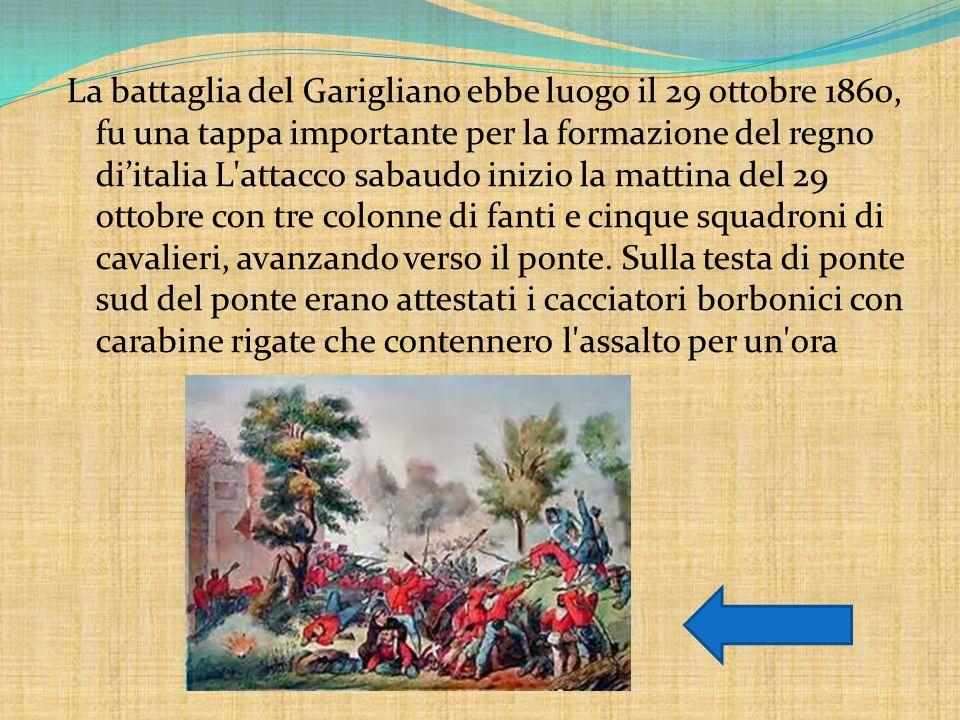 La battaglia del Garigliano ebbe luogo il 29 ottobre 1860, fu una tappa importante per la formazione del regno diitalia L'attacco sabaudo inizio la ma