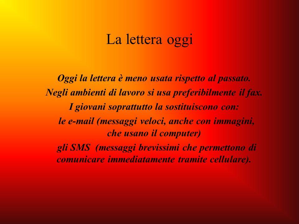 La lettera oggi Oggi la lettera è meno usata rispetto al passato. Negli ambienti di lavoro si usa preferibilmente il fax. I giovani soprattutto la sos