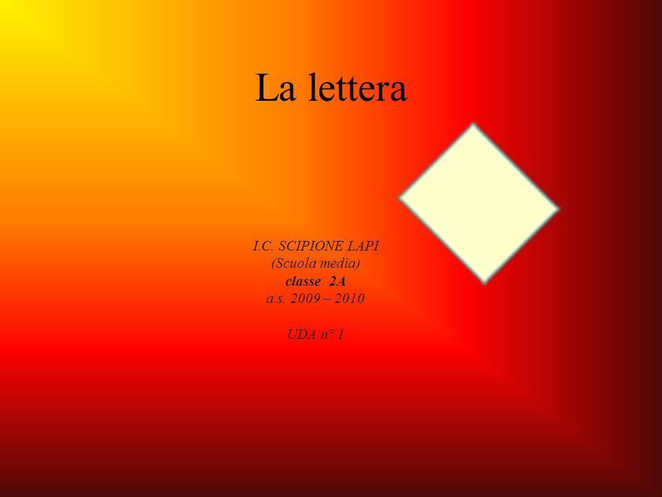 I.C. SCIPIONE LAPI (Scuola media) classe 2A a.s. 2009 – 2010 UDA n° 1 La lettera
