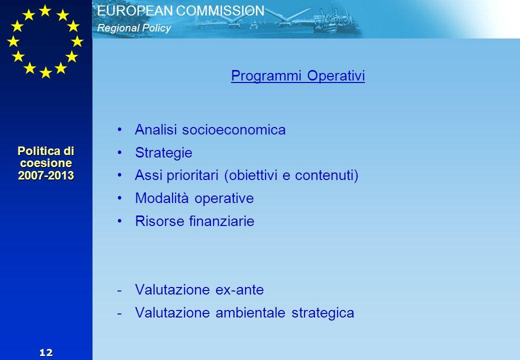 Regional Policy EUROPEAN COMMISSION 12 Programmi Operativi Analisi socioeconomica Strategie Assi prioritari (obiettivi e contenuti) Modalità operative Risorse finanziarie -Valutazione ex-ante -Valutazione ambientale strategica Politica di coesione 2007-2013
