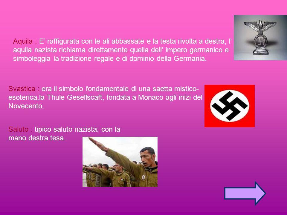 Aquila : E raffigurata con le ali abbassate e la testa rivolta a destra, l aquila nazista richiama direttamente quella dell impero germanico e simbole