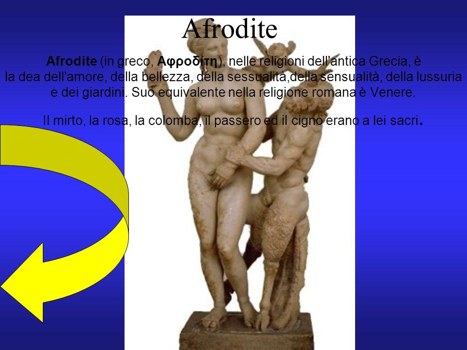 Afrodite Afrodite (in greco, Aφροδίτη), nelle religioni dell'antica Grecia, è la dea dell'amore, della bellezza, della sessualità,della sensualità, de
