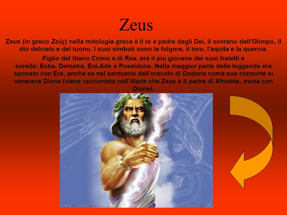 Zeus Zeus (in greco Ζεύς) nella mitologia greca è il re e padre degli Dei, il sovrano dell'Olimpo, il dio delcielo e del tuono. I suoi simboli sono la