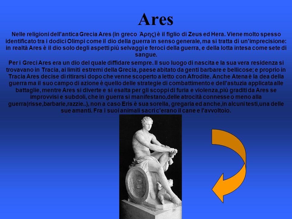 Ares Nelle religioni dell'antica Grecia Ares (in greco Άρης) è il figlio di Zeus ed Hera. Viene molto spesso identificato tra i dodici Olimpi come il