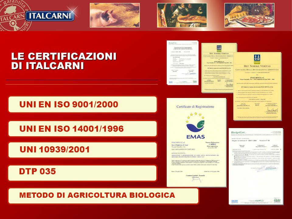 LE CERTIFICAZIONI DI ITALCARNI UNI EN ISO 14001/1996 UNI EN ISO 9001/2000 UNI 10939/2001 DTP 035 METODO DI AGRICOLTURA BIOLOGICA