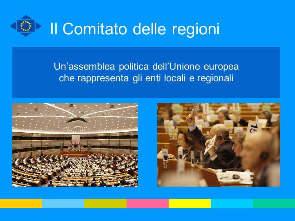 Il Comitato delle regioni Unassemblea politica dellUnione europea che rappresenta gli enti locali e regionali